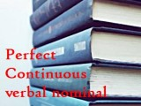 present perfect continuous tense verbal nominal